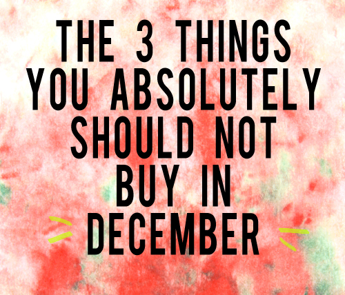 the-3-things-you-absolutely-should-not-buy-in-december